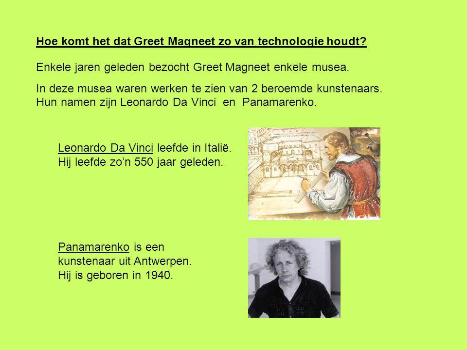 Hoe komt het dat Greet Magneet zo van technologie houdt? Enkele jaren geleden bezocht Greet Magneet enkele musea. In deze musea waren werken te zien v