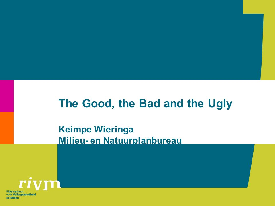 The Good, the Bad and the Ugly Keimpe Wieringa Milieu- en Natuurplanbureau