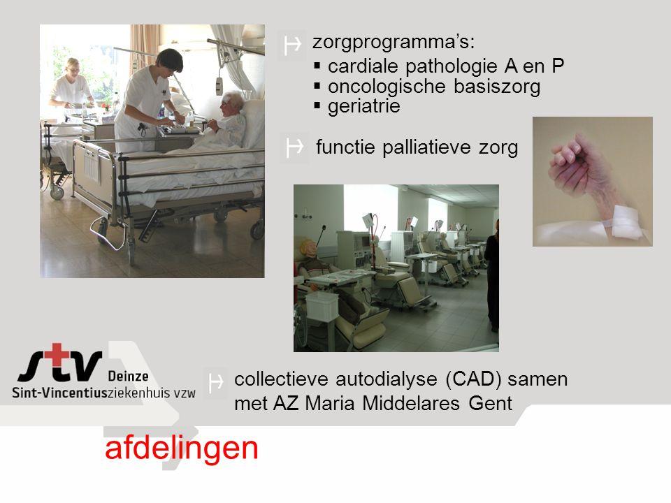 zorgprogramma's:  cardiale pathologie A en P  oncologische basiszorg  geriatrie afdelingen functie palliatieve zorg collectieve autodialyse (CAD) s
