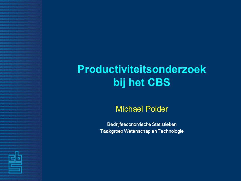 Productiviteitsonderzoek bij het CBS Michael Polder Bedrijfseconomische Statistieken Taakgroep Wetenschap en Technologie