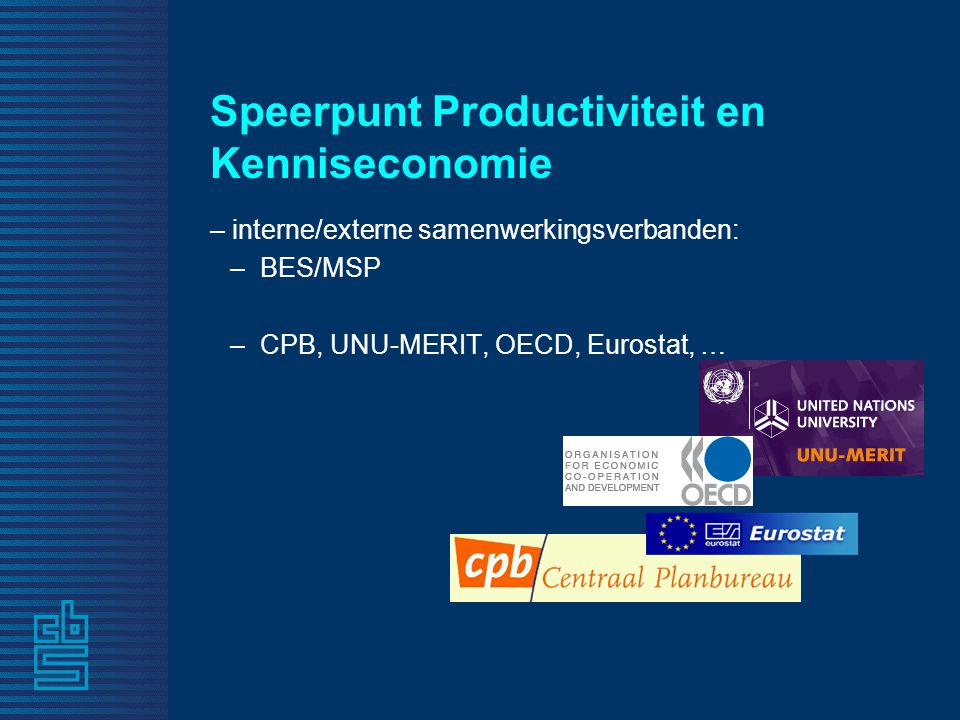 Speerpunt Productiviteit en Kenniseconomie – interne/externe samenwerkingsverbanden: –BES/MSP –CPB, UNU-MERIT, OECD, Eurostat, …