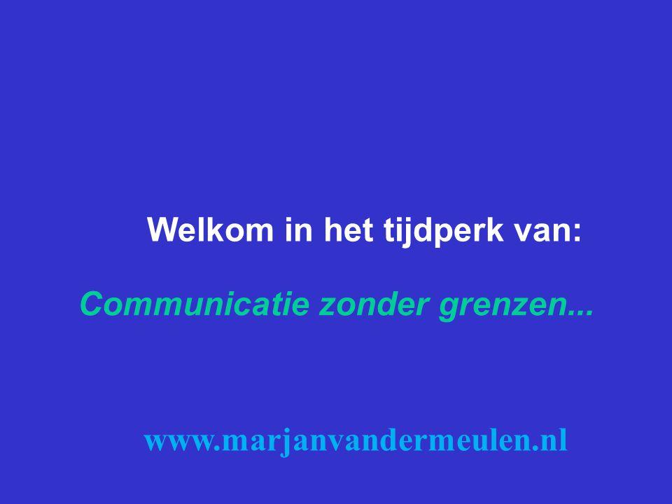 Communicatie zonder grenzen... Welkom in het tijdperk van: www.marjanvandermeulen.nl