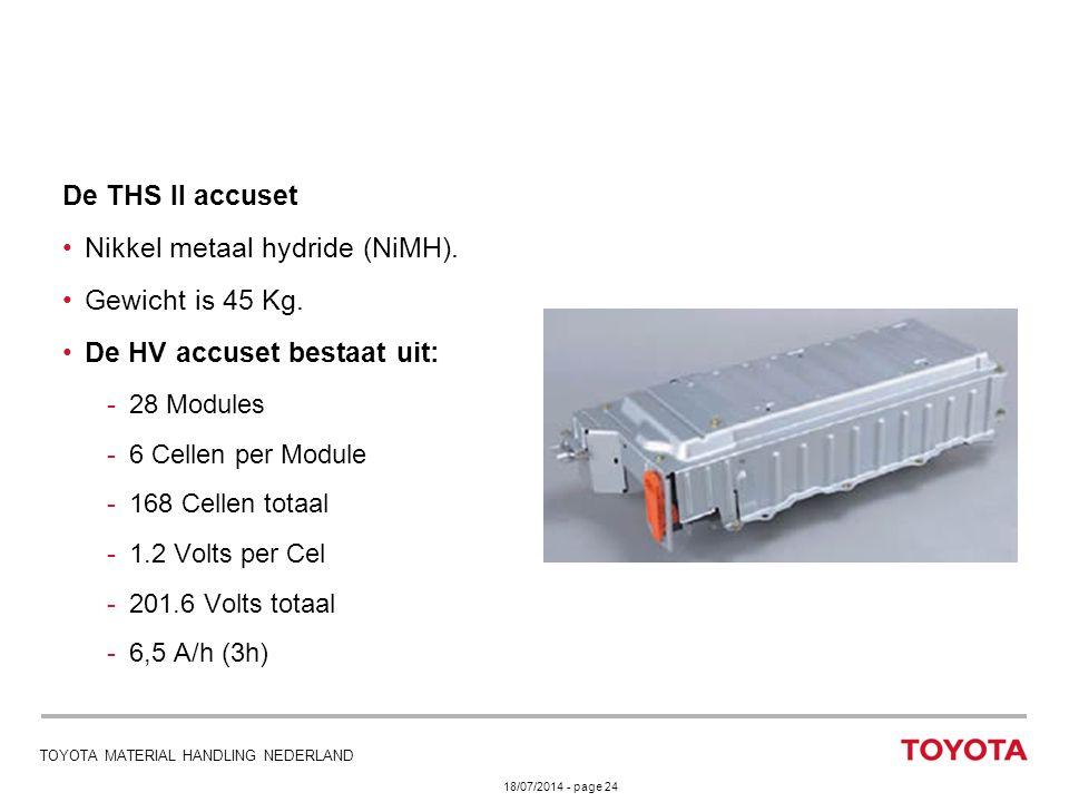 18/07/2014 - page 24 TOYOTA MATERIAL HANDLING NEDERLAND De THS II accuset Nikkel metaal hydride (NiMH). Gewicht is 45 Kg. De HV accuset bestaat uit: -