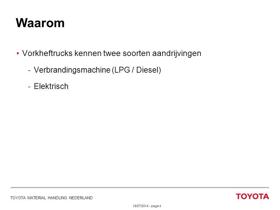 18/07/2014 - page 4 TOYOTA MATERIAL HANDLING NEDERLAND Vorkheftrucks kennen twee soorten aandrijvingen -Verbrandingsmachine (LPG / Diesel) -Elektrisch