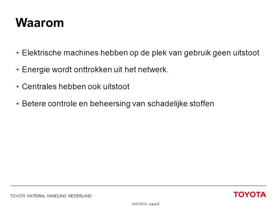 18/07/2014 - page 6 TOYOTA MATERIAL HANDLING NEDERLAND Elektrische machines hebben op de plek van gebruik geen uitstoot Energie wordt onttrokken uit h