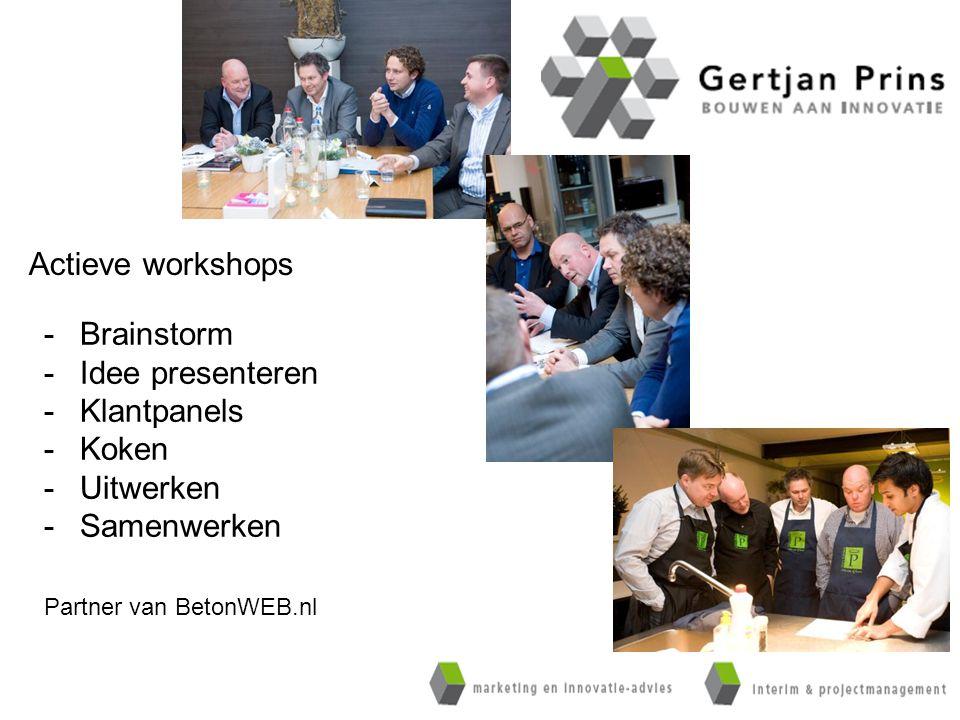 Actieve workshops -Brainstorm -Idee presenteren -Klantpanels -Koken -Uitwerken -Samenwerken Partner van BetonWEB.nl