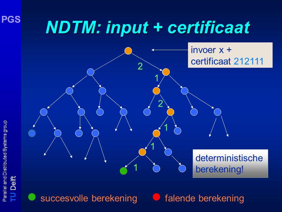 T U Delft Parallel and Distributed Systems group PGS NDTM: input + certificaat 2 1 2 1 1 1 succesvolle berekeningfalende berekening deterministische b