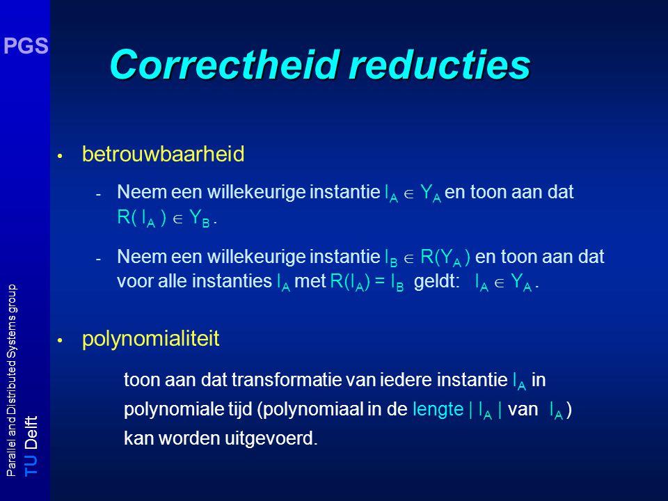 T U Delft Parallel and Distributed Systems group PGS Correctheid reducties betrouwbaarheid - Neem een willekeurige instantie I A  Y A en toon aan dat R( I A )  Y B.