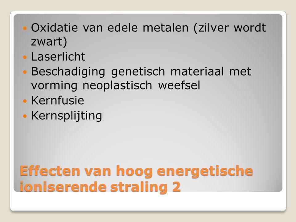 Effecten van hoog energetische ioniserende straling 2 Oxidatie van edele metalen (zilver wordt zwart) Laserlicht Beschadiging genetisch materiaal met vorming neoplastisch weefsel Kernfusie Kernsplijting