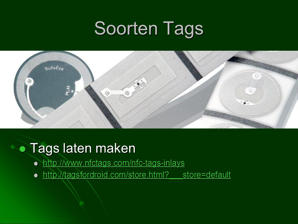 Soorten Tags Tags laten maken Tags laten maken http://www.nfctags.com/nfc-tags-inlays http://www.nfctags.com/nfc-tags-inlays http://www.nfctags.com/nfc-tags-inlays http://tagsfordroid.com/store.html ___store=default http://tagsfordroid.com/store.html ___store=default http://tagsfordroid.com/store.html ___store=default