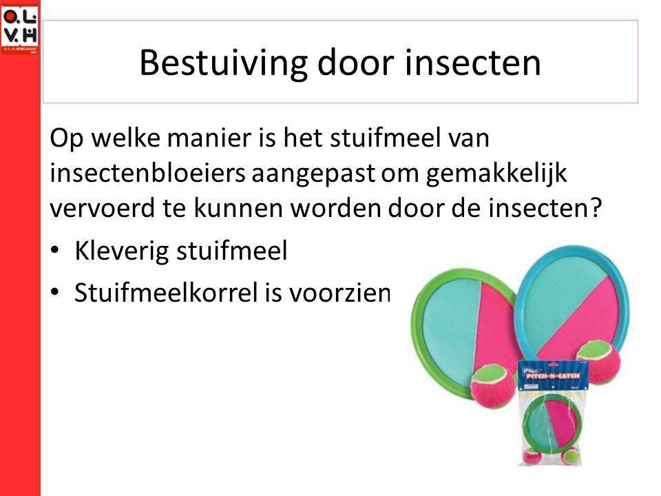 Bestuiving door insecten Op welke manier is het stuifmeel van insectenbloeiers aangepast om gemakkelijk vervoerd te kunnen worden door de insecten? Kl
