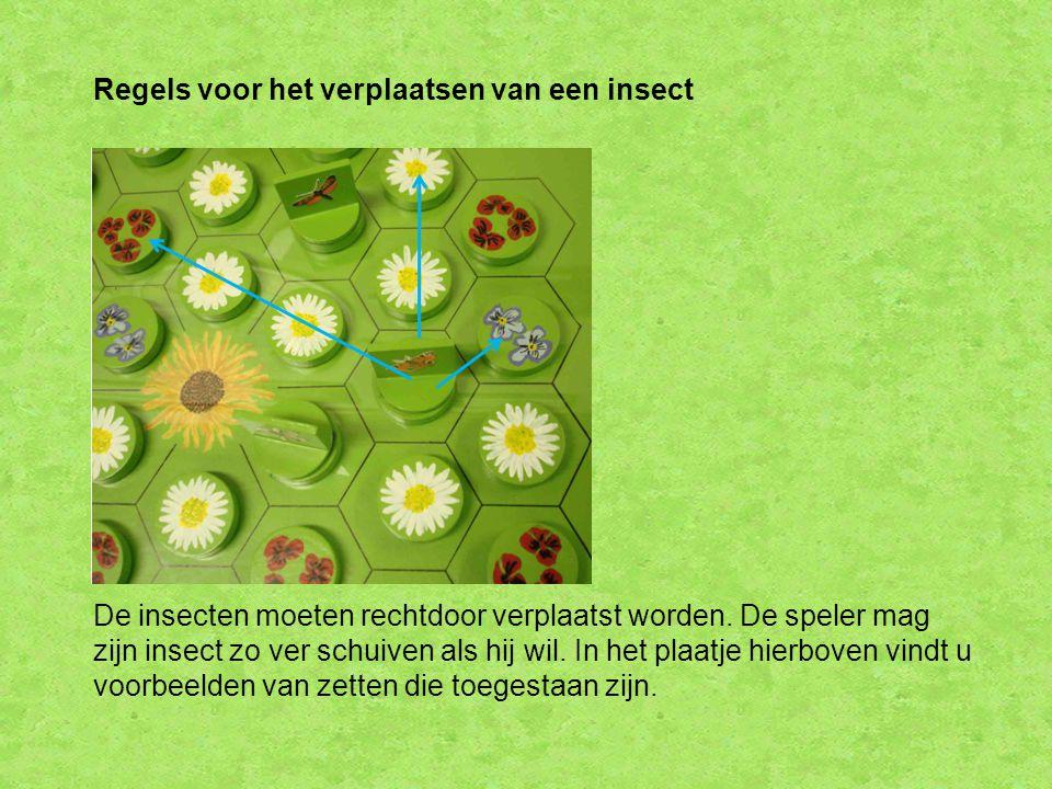Regels voor het verplaatsen van een insect De insecten moeten rechtdoor verplaatst worden. De speler mag zijn insect zo ver schuiven als hij wil. In h