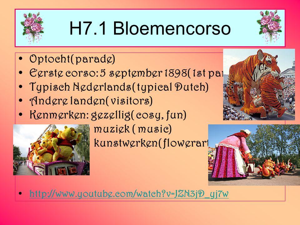 H7.1 Bloemencorso Optocht( parade) Eerste corso: 5 september 1898( 1st parade) Typisch Nederlands( typical Dutch) Andere landen( visitors) Kenmerken: