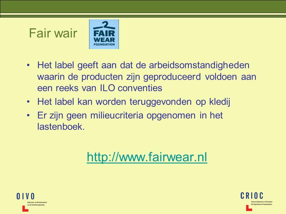 Fair wair Het label geeft aan dat de arbeidsomstandigheden waarin de producten zijn geproduceerd voldoen aan een reeks van ILO conventies Het label ka