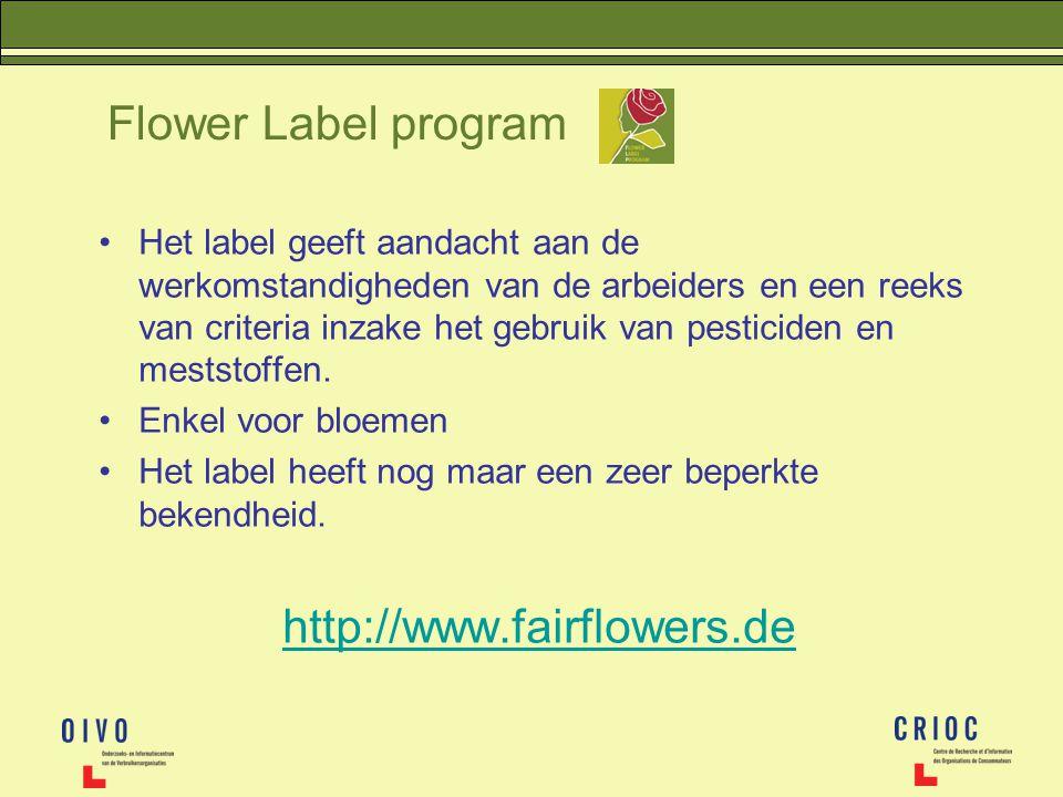 Flower Label program Het label geeft aandacht aan de werkomstandigheden van de arbeiders en een reeks van criteria inzake het gebruik van pesticiden e