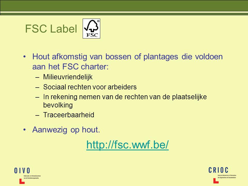 FSC Label Hout afkomstig van bossen of plantages die voldoen aan het FSC charter: –Milieuvriendelijk –Sociaal rechten voor arbeiders –In rekening neme