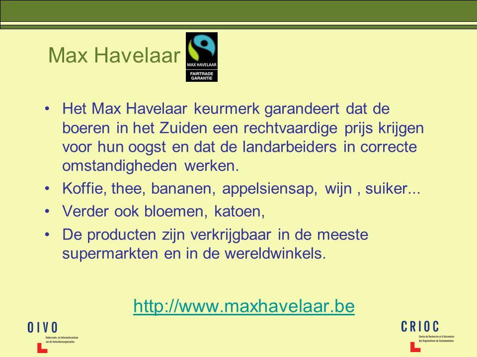 Max Havelaar Het Max Havelaar keurmerk garandeert dat de boeren in het Zuiden een rechtvaardige prijs krijgen voor hun oogst en dat de landarbeiders i