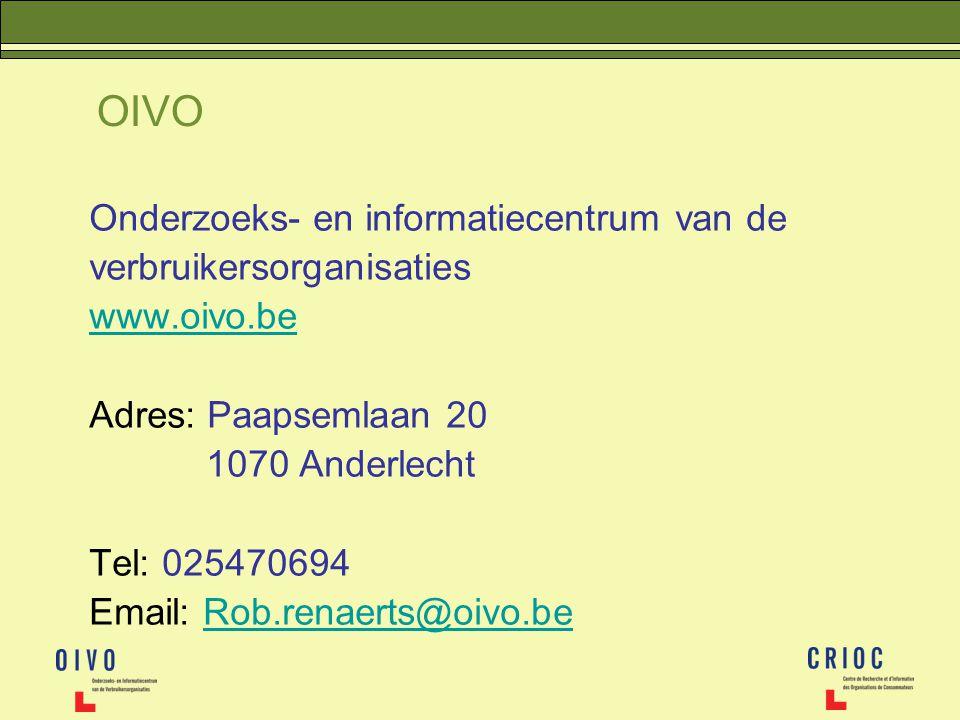 OIVO Onderzoeks- en informatiecentrum van de verbruikersorganisaties www.oivo.be Adres: Paapsemlaan 20 1070 Anderlecht Tel: 025470694 Email: Rob.renae