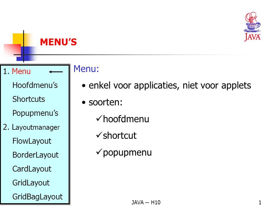 JAVA -- H1022 MENU'S – POPUPMENU -- VOORBEELD(1) import java.awt.*; import java.awt.event.*; import java.io.*; public class PopupDemo extends Frame implements ActionListener { PopupMenu p; CvPopupMenu cv; MenuItem rood, groen, blauw, keuze = null; public static void main(String[] args) { new PopupDemo(); }