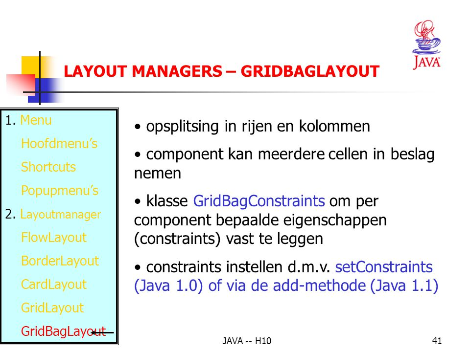 JAVA -- H1041 LAYOUT MANAGERS – GRIDBAGLAYOUT 1. Menu Hoofdmenu's Shortcuts Popupmenu's 2.