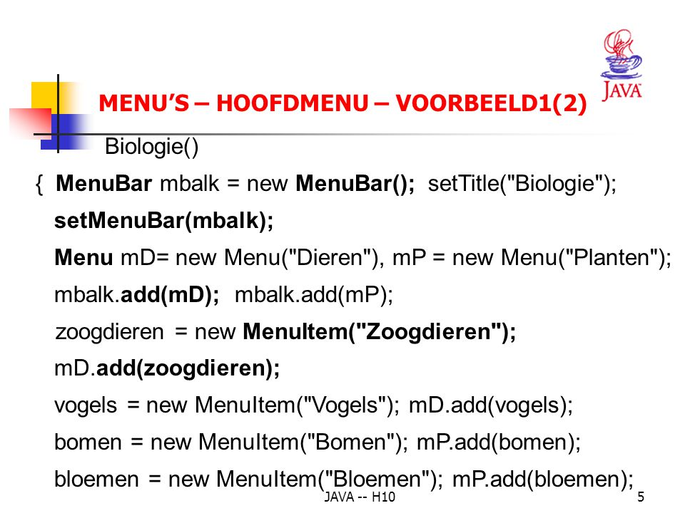 JAVA -- H1016 MENU'S – SHORTCUT - VOORBEELD (2) LeesBestand() { MenuBar mBalk = new MenuBar(); setTitle( Filedialoogvenster en karakterinvoer ); setMenuBar(mBalk); Menu mFile = new Menu( Bestand ); mBalk.add(mFile); open = new MenuItem( Open ,new MenuShortcut(KeyEvent.VK_O)); exit = new MenuItem( Exit ,new MenuShortcut(KeyEvent.VK_Q));
