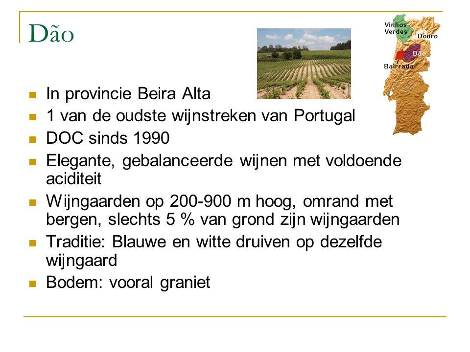 Dão In provincie Beira Alta 1 van de oudste wijnstreken van Portugal DOC sinds 1990 Elegante, gebalanceerde wijnen met voldoende aciditeit Wijngaarden op 200-900 m hoog, omrand met bergen, slechts 5 % van grond zijn wijngaarden Traditie: Blauwe en witte druiven op dezelfde wijngaard Bodem: vooral graniet