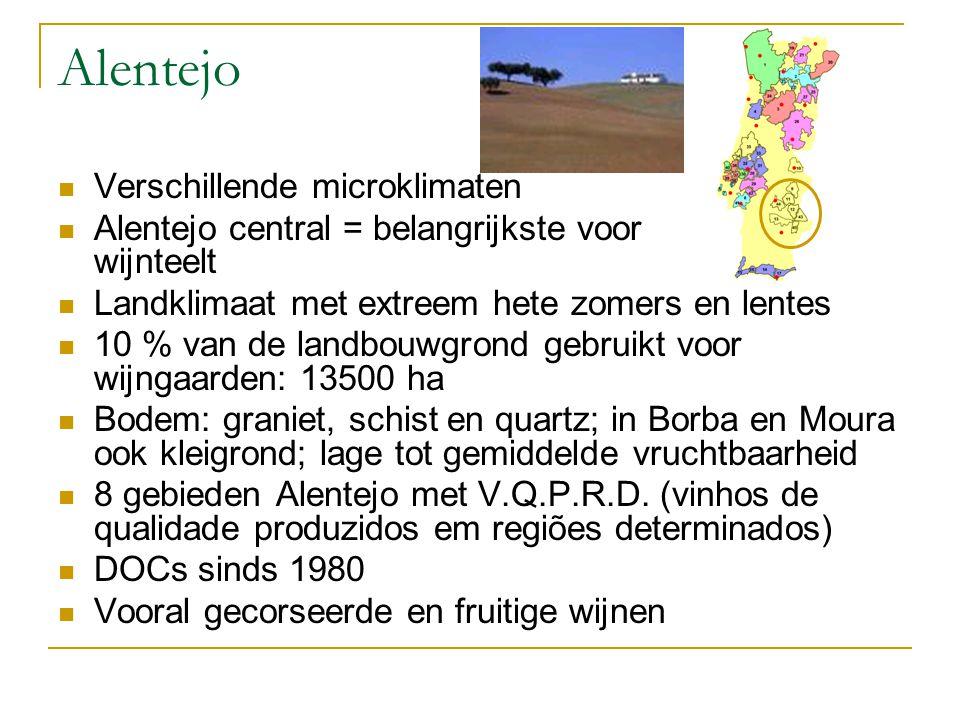 Alentejo Verschillende microklimaten Alentejo central = belangrijkste voor wijnteelt Landklimaat met extreem hete zomers en lentes 10 % van de landbouwgrond gebruikt voor wijngaarden: 13500 ha Bodem: graniet, schist en quartz; in Borba en Moura ook kleigrond; lage tot gemiddelde vruchtbaarheid 8 gebieden Alentejo met V.Q.P.R.D.