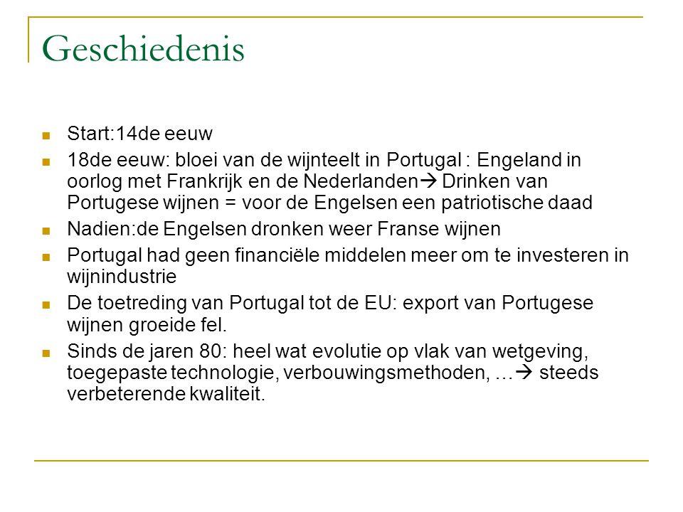Geschiedenis Start:14de eeuw 18de eeuw: bloei van de wijnteelt in Portugal : Engeland in oorlog met Frankrijk en de Nederlanden  Drinken van Portugese wijnen = voor de Engelsen een patriotische daad Nadien:de Engelsen dronken weer Franse wijnen Portugal had geen financiële middelen meer om te investeren in wijnindustrie De toetreding van Portugal tot de EU: export van Portugese wijnen groeide fel.