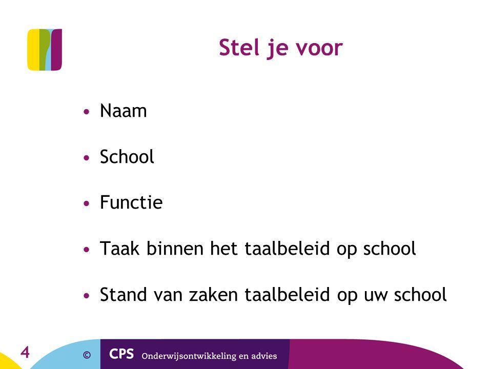 4 Stel je voor Naam School Functie Taak binnen het taalbeleid op school Stand van zaken taalbeleid op uw school