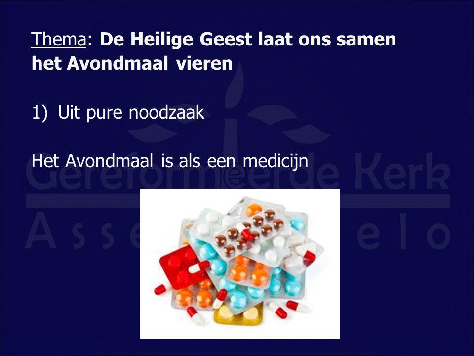 Thema: De Heilige Geest laat ons samen het Avondmaal vieren 1)Uit pure noodzaak Het Avondmaal is als een medicijn