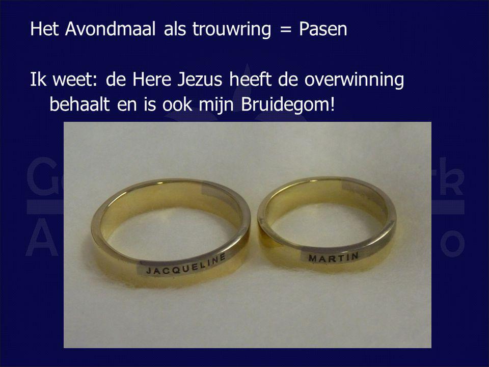 Het Avondmaal als trouwring = Pasen Ik weet: de Here Jezus heeft de overwinning behaalt en is ook mijn Bruidegom!