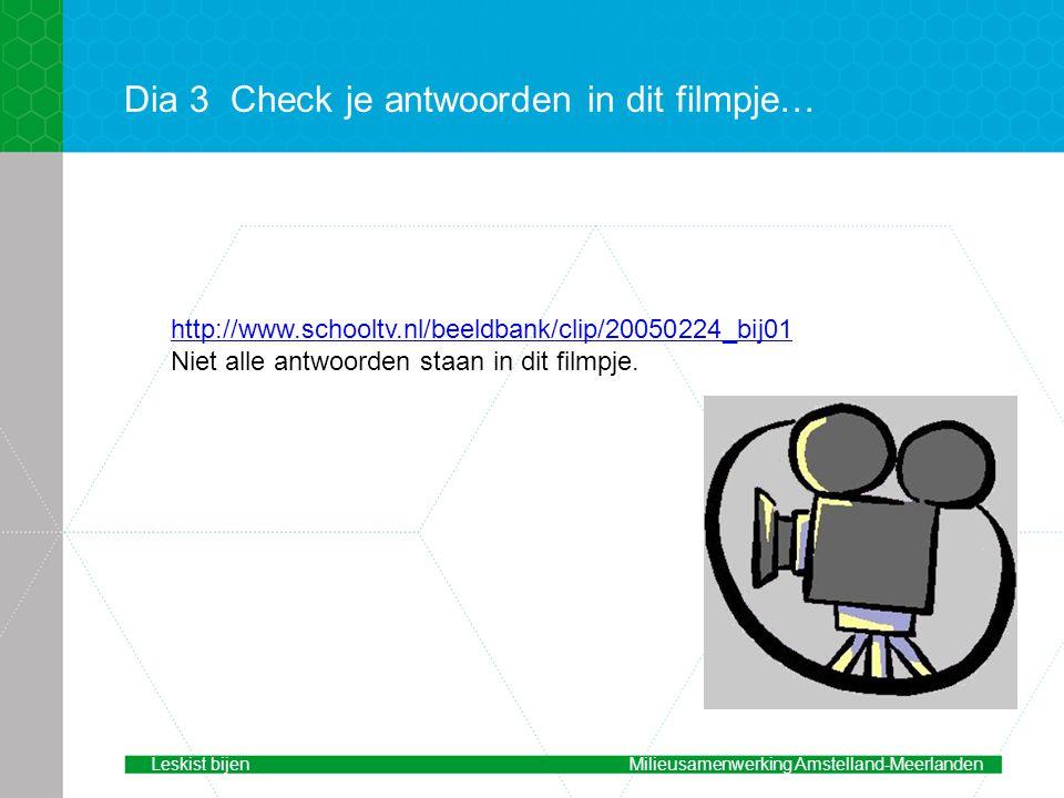 Dia 3Check je antwoorden in dit filmpje… http://www.schooltv.nl/beeldbank/clip/20050224_bij01 Niet alle antwoorden staan in dit filmpje.
