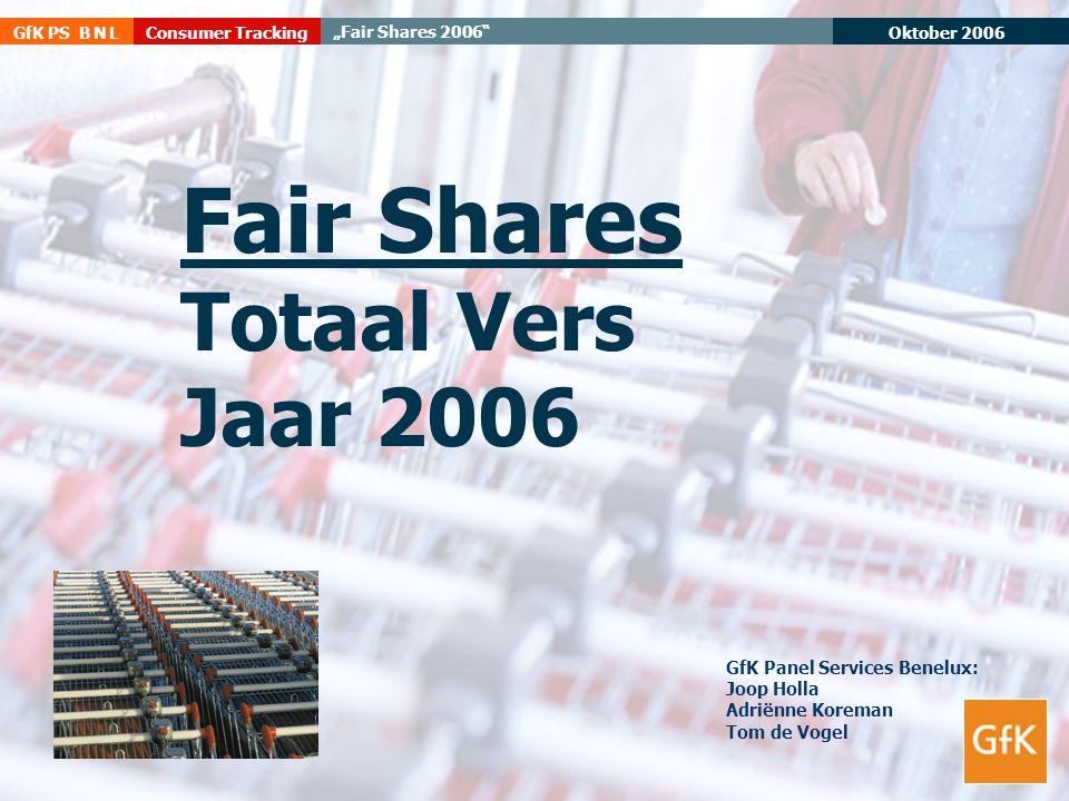 "Oktober 2006 GfK PS B N L ""Fair Shares 2006"" Consumer Tracking Fair Shares Totaal Vers Jaar 2006 GfK Panel Services Benelux: Joop Holla Adriënne Korem"