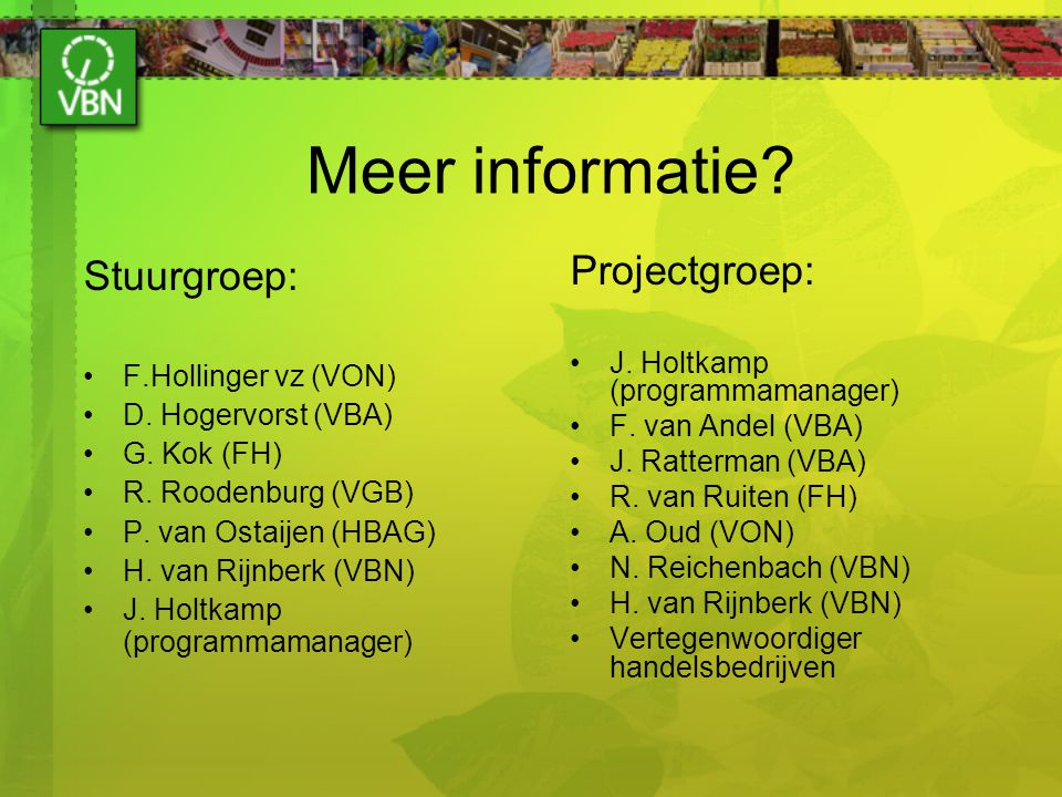 Meer informatie? Stuurgroep: F.Hollinger vz (VON) D. Hogervorst (VBA) G. Kok (FH) R. Roodenburg (VGB) P. van Ostaijen (HBAG) H. van Rijnberk (VBN) J.