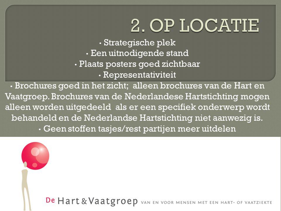 Strategische plek Een uitnodigende stand Plaats posters goed zichtbaar Representativiteit Brochures goed in het zicht; alleen brochures van de Hart en Vaatgroep.
