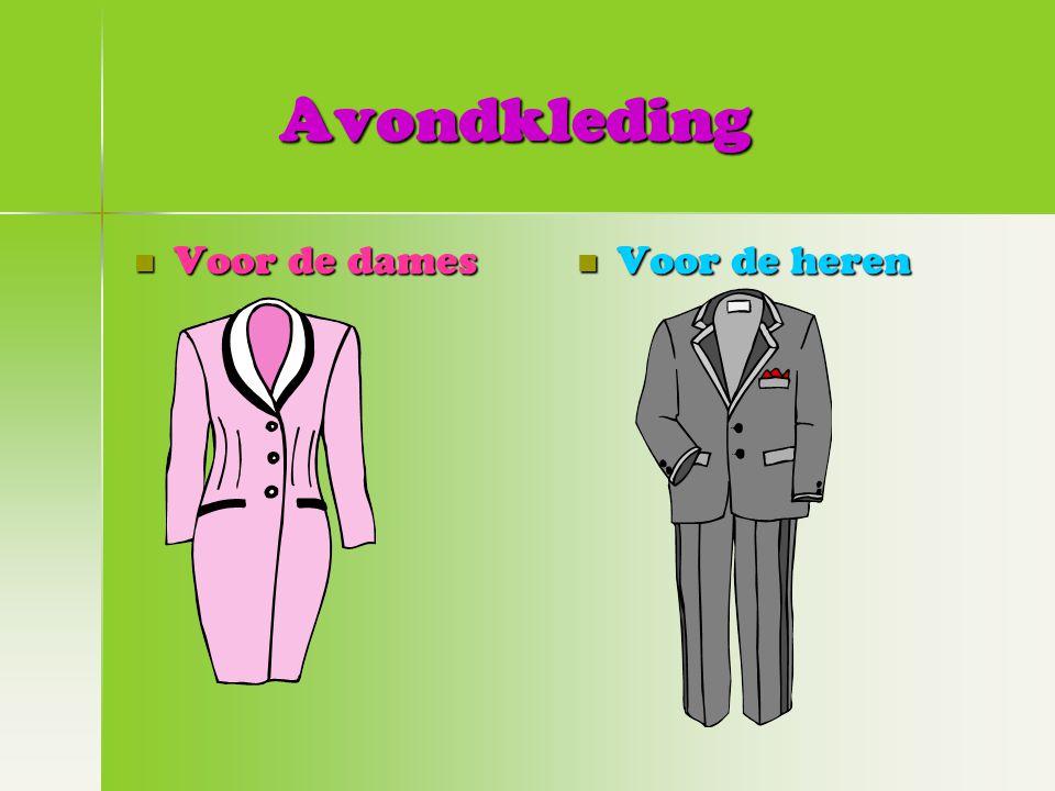 Avondkleding Avondkleding Voor de dames Voor de dames Voor de heren Voor de heren
