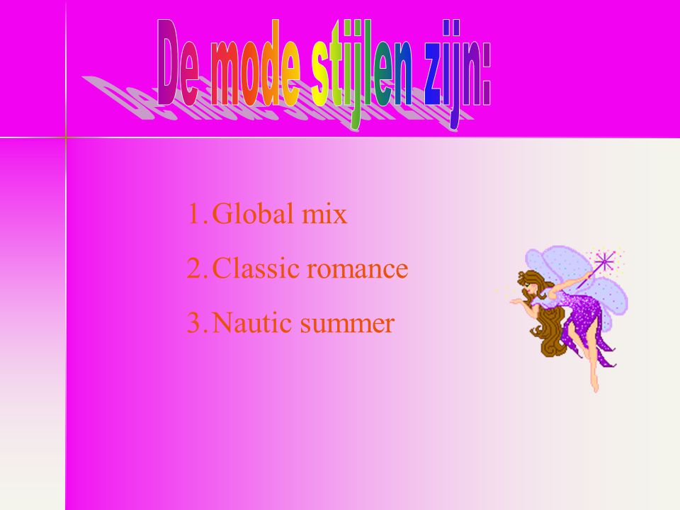 1.Global mix 2.Classic romance 3.Nautic summer