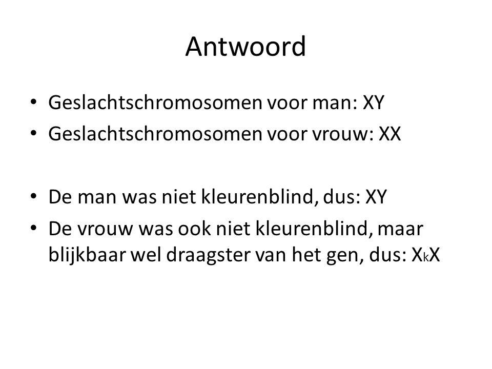 Antwoord Geslachtschromosomen voor man: XY Geslachtschromosomen voor vrouw: XX De man was niet kleurenblind, dus: XY De vrouw was ook niet kleurenblin