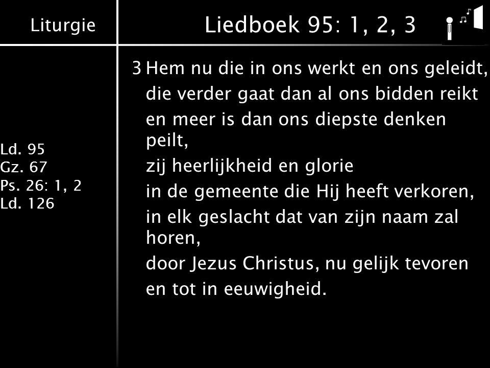 Liturgie Ld. 95 Gz. 67 Ps. 26: 1, 2 Ld.
