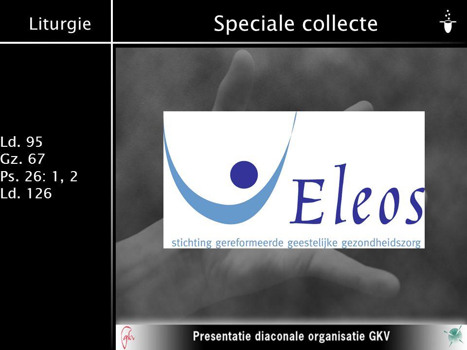 Liturgie Ld. 95 Gz. 67 Ps. 26: 1, 2 Ld. 126 Speciale collecte
