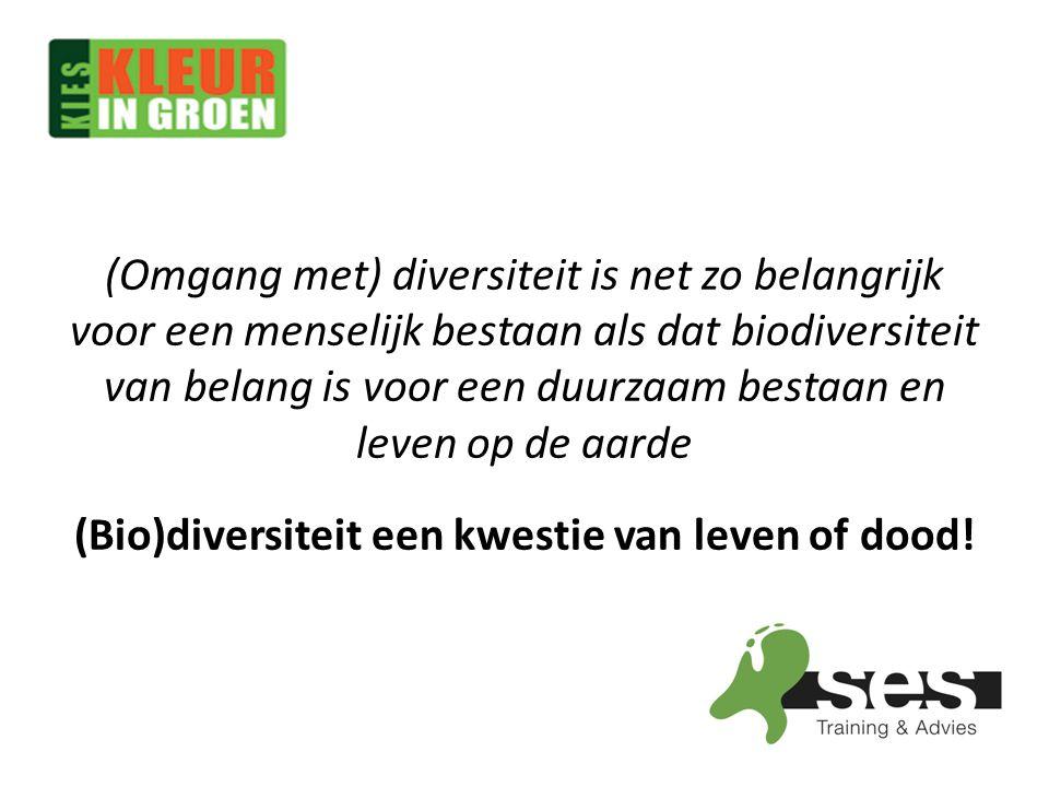 (Omgang met) diversiteit is net zo belangrijk voor een menselijk bestaan als dat biodiversiteit van belang is voor een duurzaam bestaan en leven op de