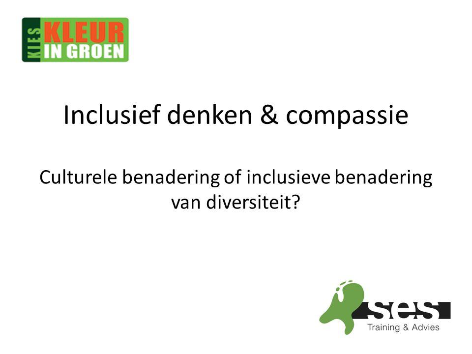 Inclusief denken & compassie Culturele benadering of inclusieve benadering van diversiteit?