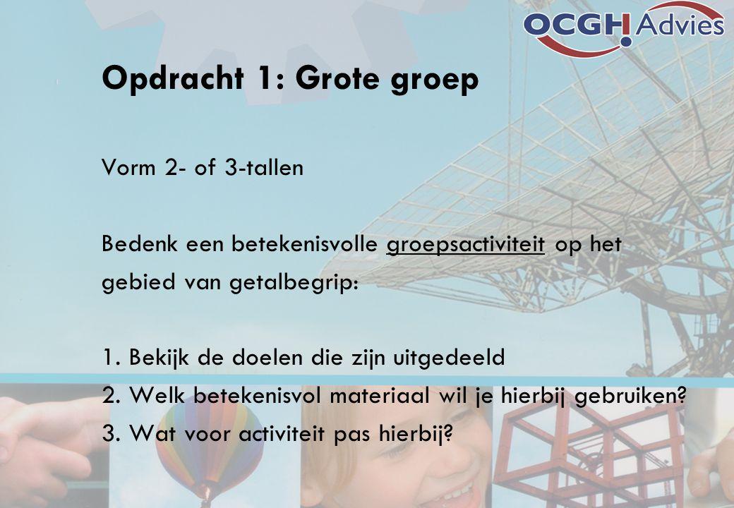 Opdracht 1: Grote groep Vorm 2- of 3-tallen Bedenk een betekenisvolle groepsactiviteit op het gebied van getalbegrip: 1. Bekijk de doelen die zijn uit