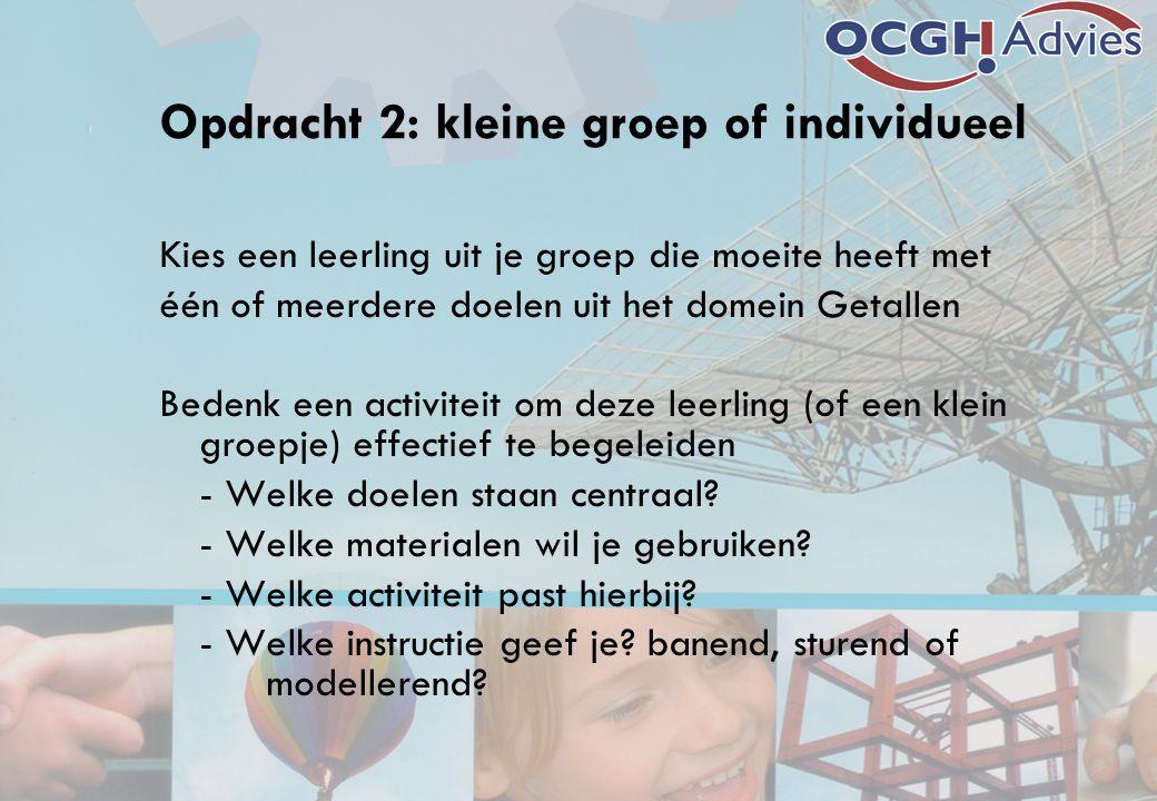 Opdracht 2: kleine groep of individueel Kies een leerling uit je groep die moeite heeft met één of meerdere doelen uit het domein Getallen Bedenk een