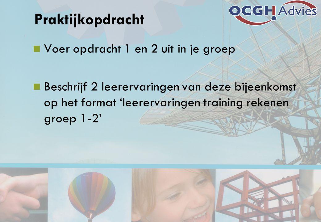 Praktijkopdracht Voer opdracht 1 en 2 uit in je groep Beschrijf 2 leerervaringen van deze bijeenkomst op het format 'leerervaringen training rekenen g