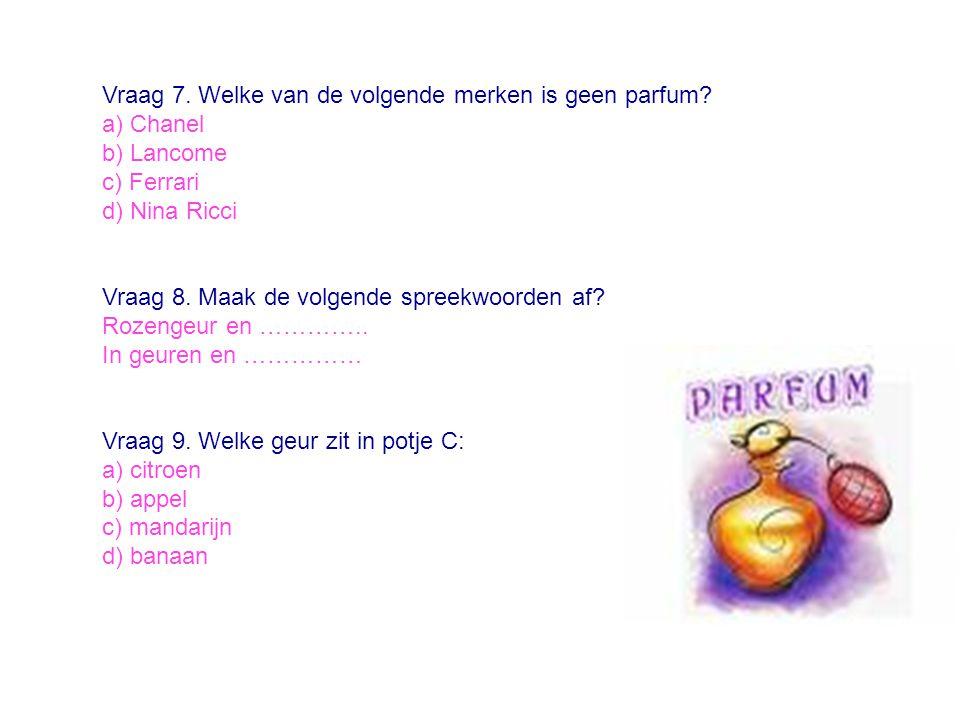Vraag 7. Welke van de volgende merken is geen parfum? a) Chanel b) Lancome c) Ferrari d) Nina Ricci Vraag 8. Maak de volgende spreekwoorden af? Rozeng