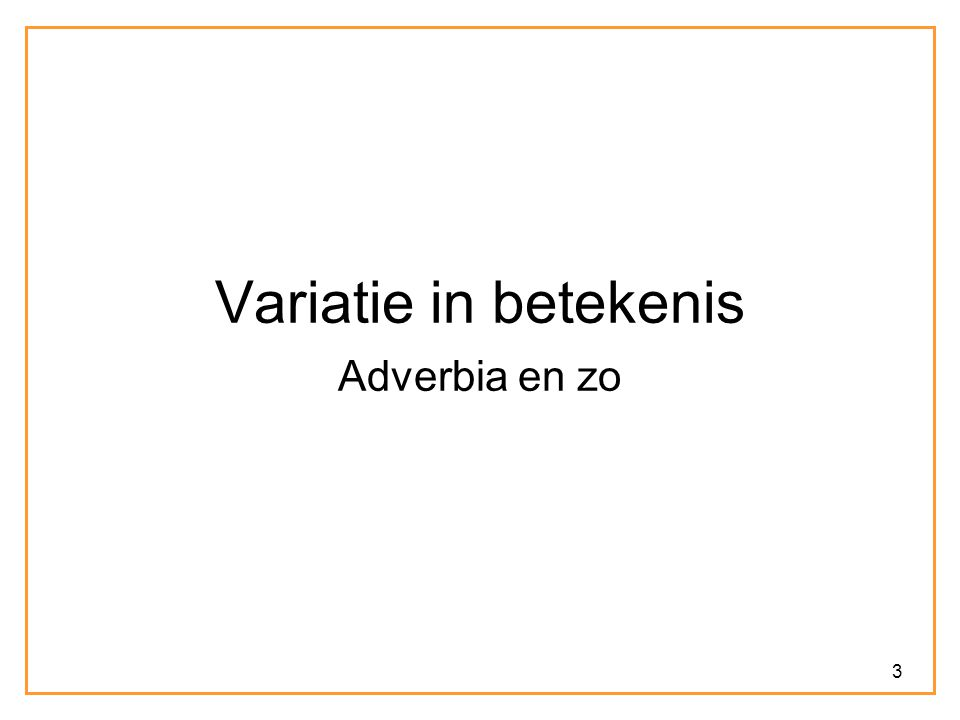3 Variatie in betekenis Adverbia en zo