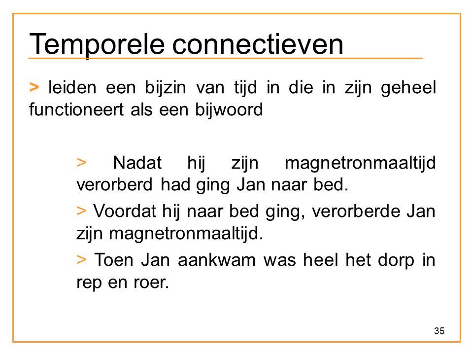35 Temporele connectieven > leiden een bijzin van tijd in die in zijn geheel functioneert als een bijwoord > Nadat hij zijn magnetronmaaltijd verorber