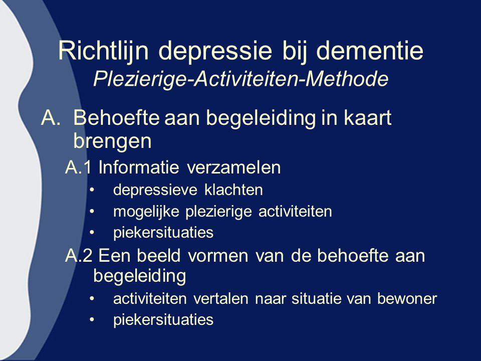 Richtlijn depressie bij dementie Plezierige-Activiteiten-Methode A.Behoefte aan begeleiding in kaart brengen A.1 Informatie verzamelen depressieve kla