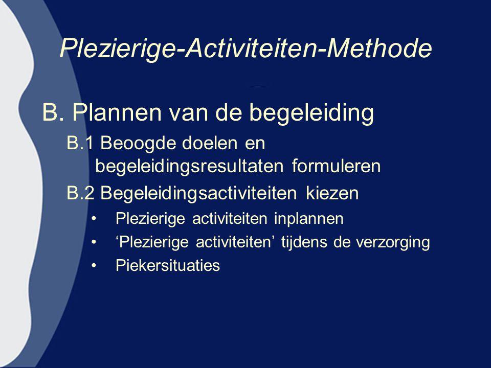 Plezierige-Activiteiten-Methode B. Plannen van de begeleiding B.1 Beoogde doelen en begeleidingsresultaten formuleren B.2 Begeleidingsactiviteiten kie
